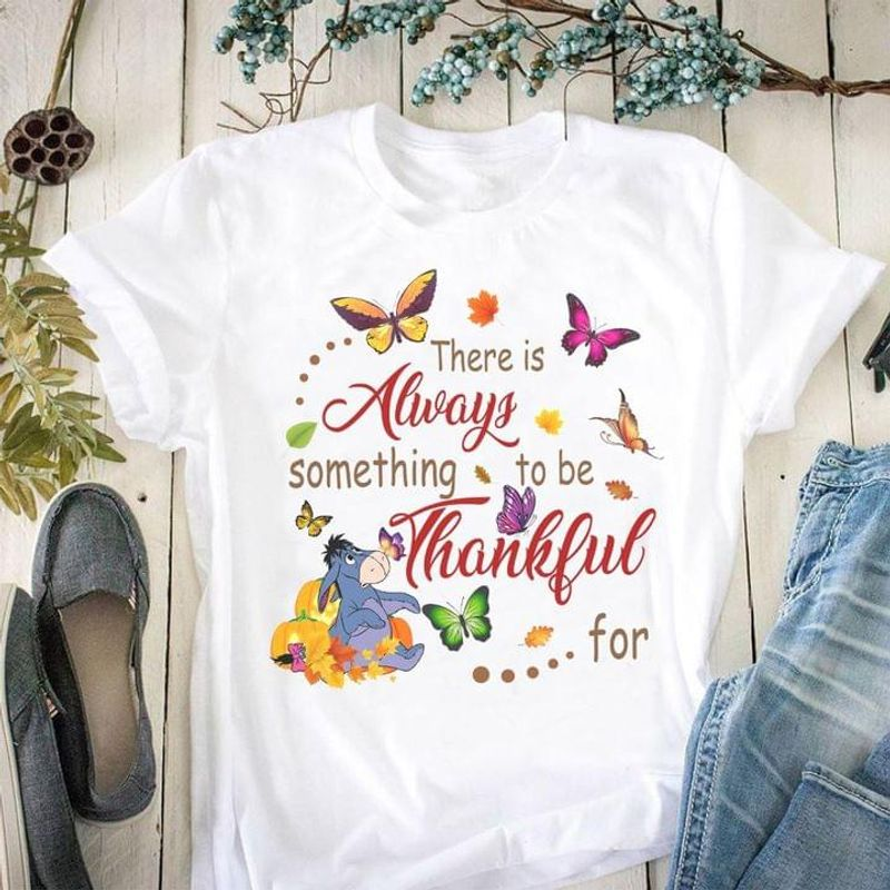 Eeyore The Pooh There Is Always Something To Be Thankful T-shirt Heaven Sign White T Shirt Men And Women S-6XL Cotton