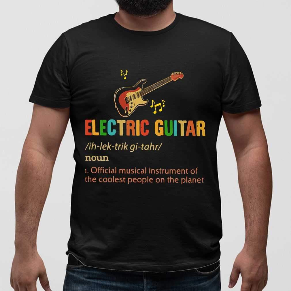 Electric Guitar Official Musical Instrument Of The Coolest People The Planet Vintage T-shirt