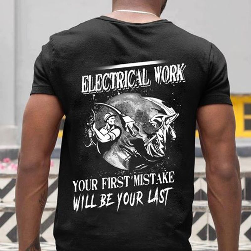 Electrical Work Your First Mistake Will Be Your Last  T-shirt Black B7