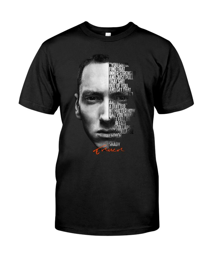 Eminem You Gotta Find That Inner Strength And Just Pull T Shirt S-6XL Mens And Women Clothing