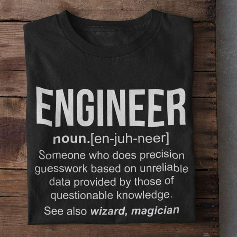 Engineer Definition T Shirt Proud To Be An Engineer Funny Engineering Gift Black T Shirt Men And Women S-6XL Cotton