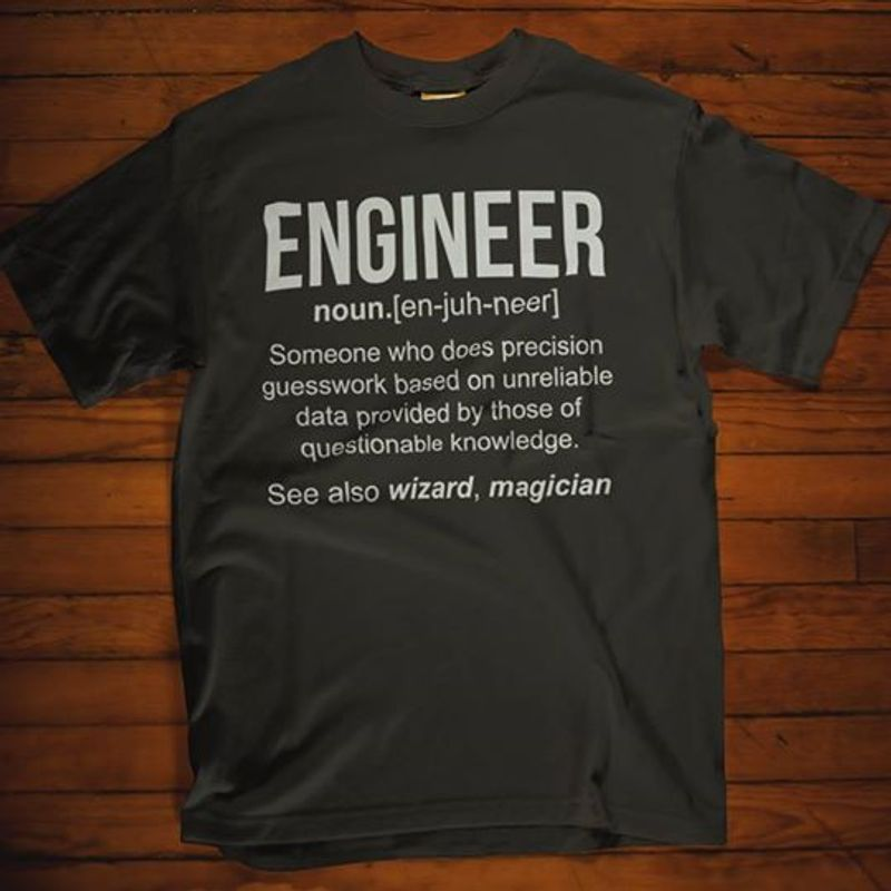 Engineer Someone Who Does Precision Guesswork Based On Unreliable Dara Provided By Those Of Questionble Knowledge T-shirt Black B1