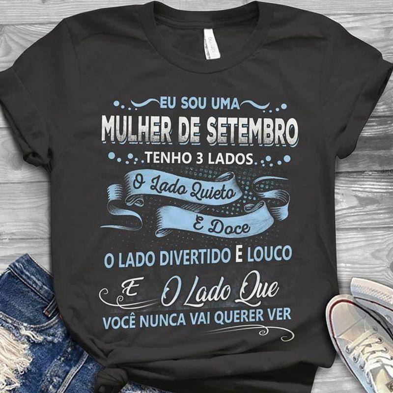 Eu Sou Ma Mulher De Setembro Tenho 3 Lados Lado Quieto Doce Lado Divertido Black T Shirt Men And Women S-6XL Cotton