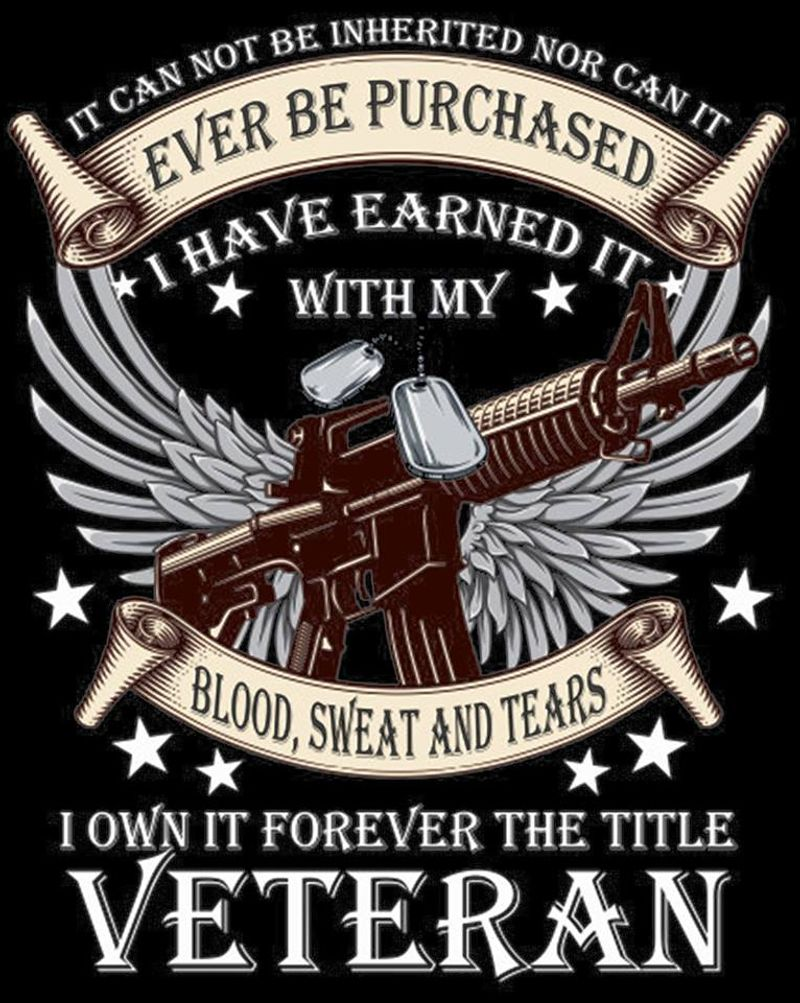 Ever Be Purchased I Have Earned It With My Blood Sweat And Tears I Own It Forever The Title VeteranT-shirt Black A4
