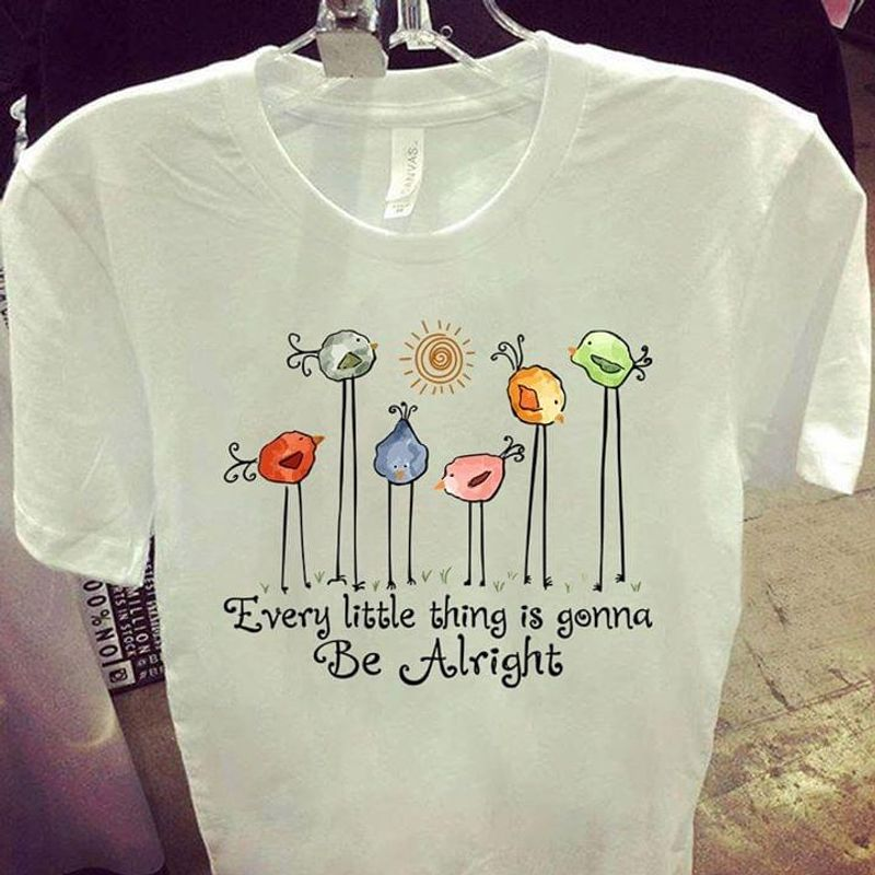 Every Little Things Is Gonna Be Alright White T Shirt Men/ Woman S-6XL Cotton