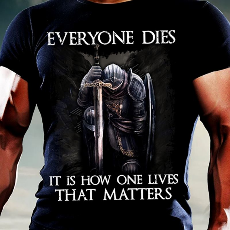 Everyone Dies It Is How One Lives That Matters T-shirt Black A4