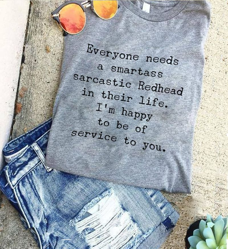 Everyone Needs A Smartass Saccastic Redhead In Their Life I Am Happy To Be Of Sevice To You Gray Shirt A9