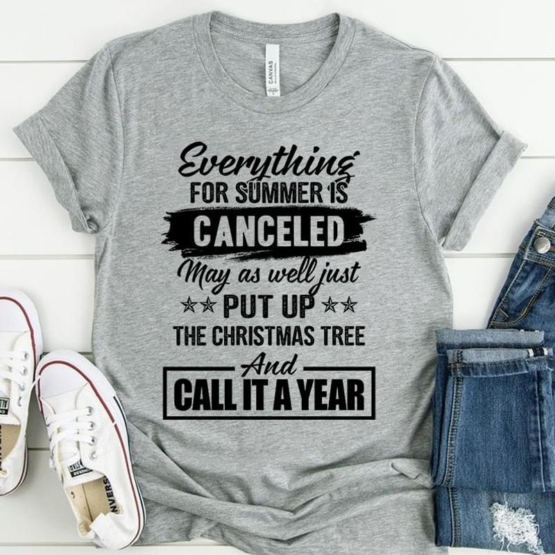Everything For Summer Is Canceled May As Well Just Put Up The Christmas Tree And Call It A Year Grey  T Shirt Men/ Woman S-6XL Cotton