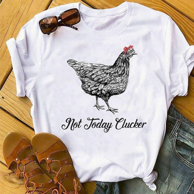 Farm Chicken Not Today Clucker Farm Animal Love Gift For Chicken Lovers White T Shirt Men And Women S-6XL Cotton
