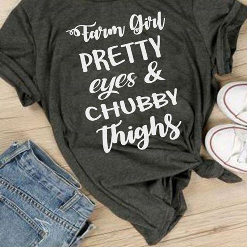 Farm Girl Pretty Eyes And Chubby Thighs T Shirt Black A9