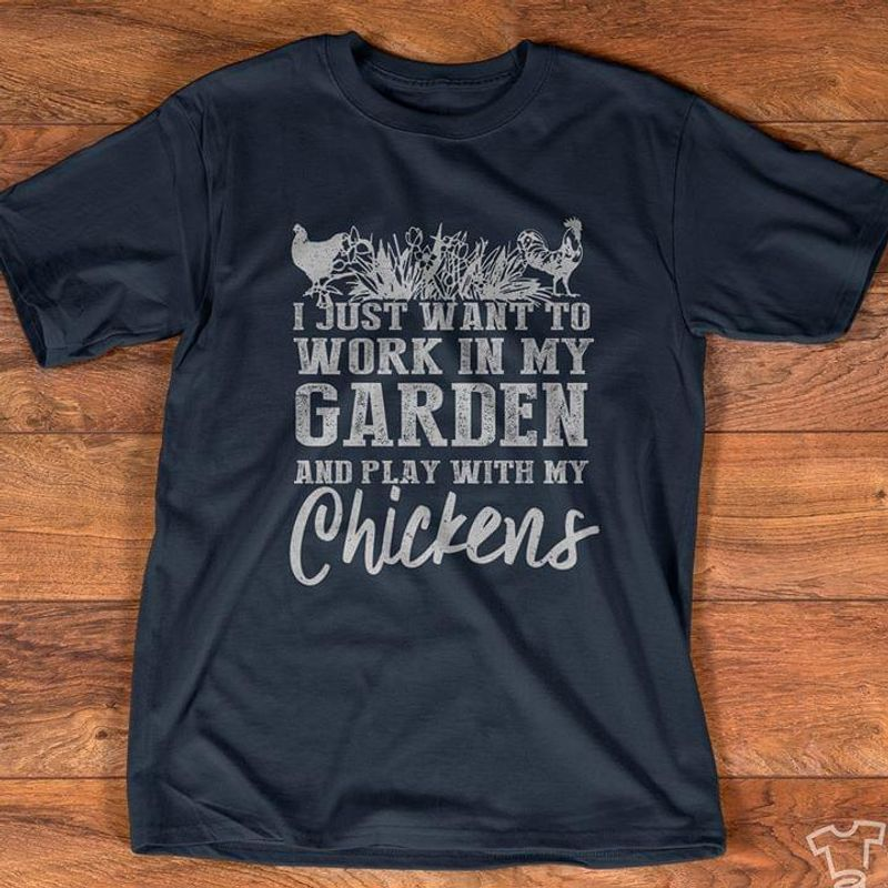 Farmer I Just Want To Work In My Garden And Play With Mu Chickens Navy T Shirt Men/ Woman S-6XL Cotton