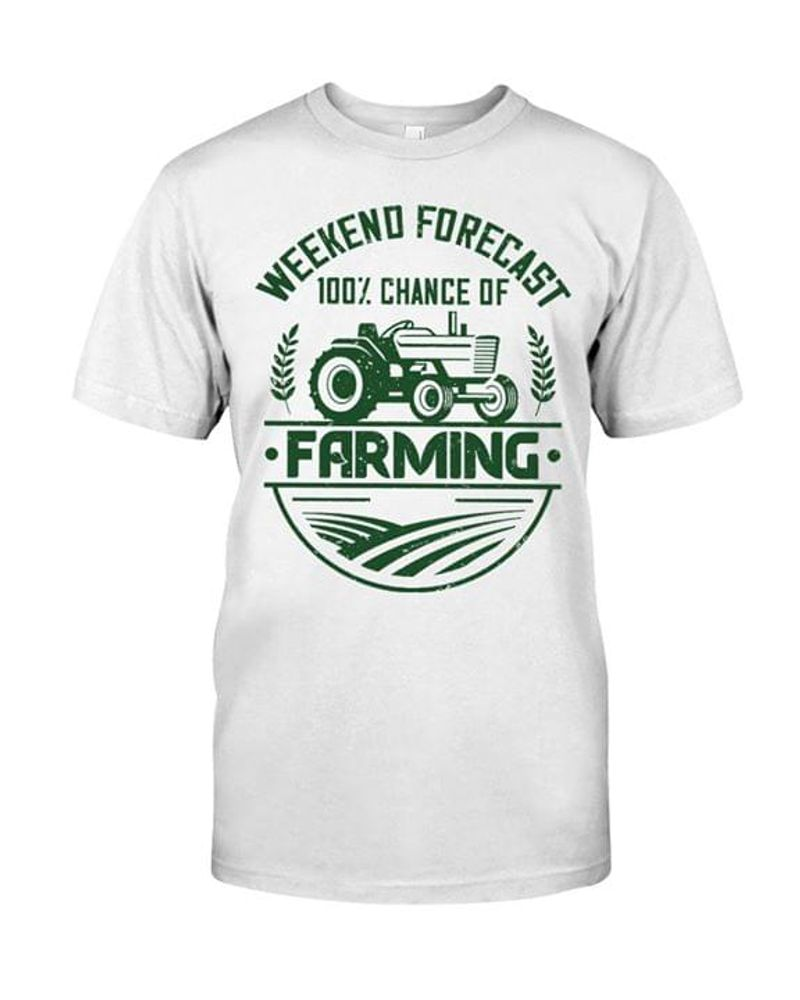 Farmer Lovers Weekend Forecast 100% Chance Of Farming Tractor White T Shirt Men And Women S-6XL Cotton