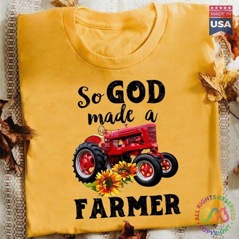 Farmers So God Made A Farmer T-Shirt Farming Tractor Shirt Best Gift For Farmers Gold T Shirt Men And Women S-6XL Cotton