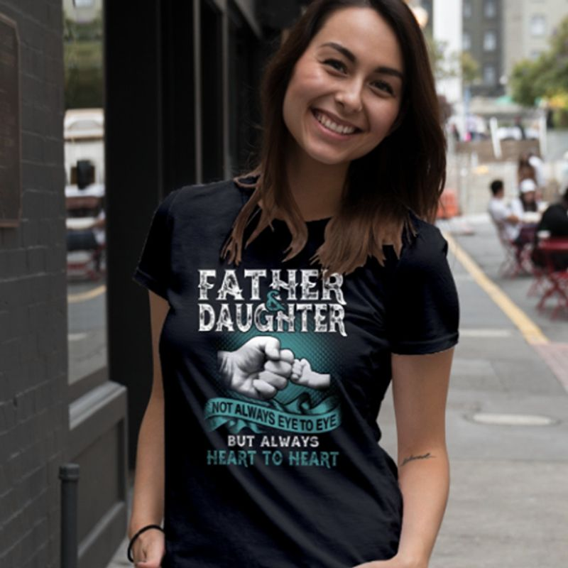 Father Daughter Not Always Eye To Eye But Always Heart To Heart T-shirt Black A2