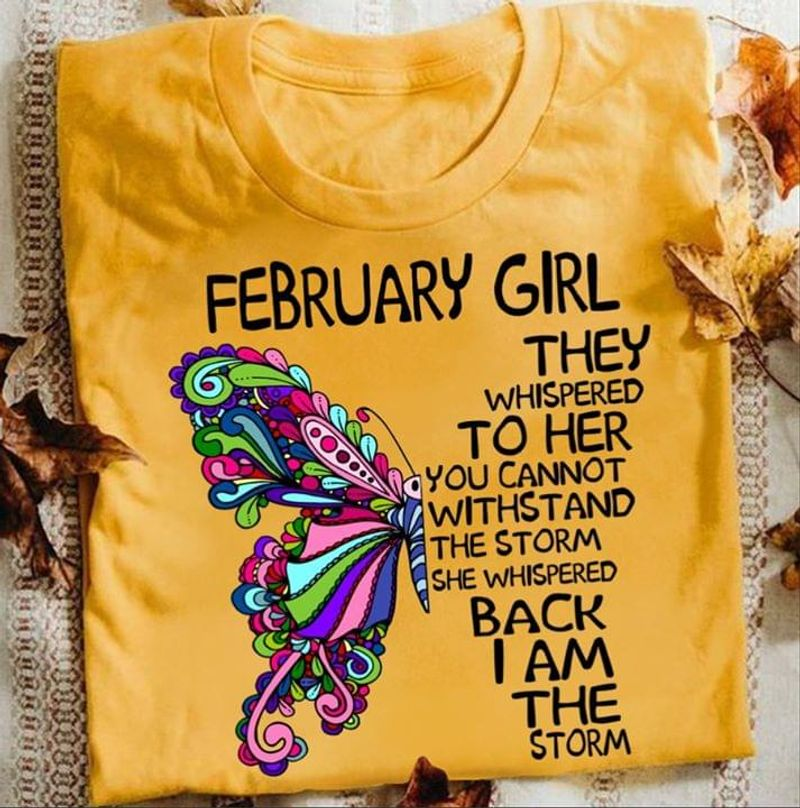 February Girl Butterfly They Whispered To Her You Cannot Withstand The Storm T Shirt Men/ Woman S-6XL Cotton