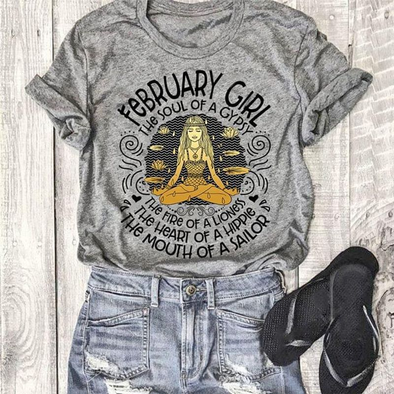 February Girl The Soul Of A Gypsy The Fire Of A Lioness The Heart Of A Hippie The Mouth Of A Sailor T-Shirt