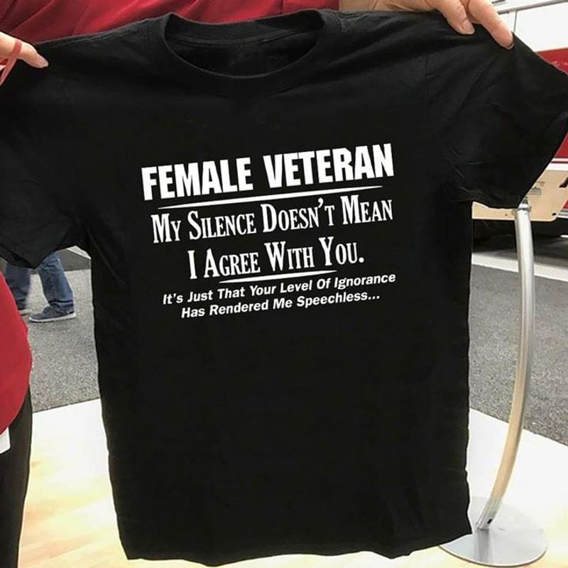 Female Veteran My Silence Doesn'T Mean I Agree With You Pride Veteranday Black T Shirt Men And Women S-6XL Cotton