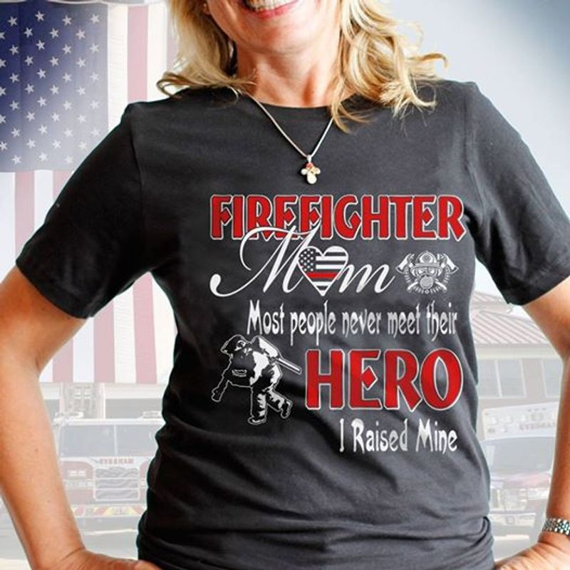 Firefighter Mom Most People Never Meet Their Hero  T Shirt Black A5
