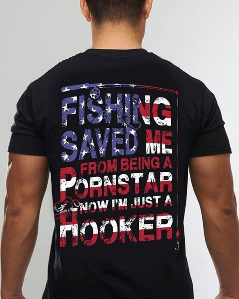 Fishing American Flag Saved Me From Being A Pornstar I'm Just A Hooker Independence Day 4th Of July Black T Shirt Men/ Woman S-6XL Cotton