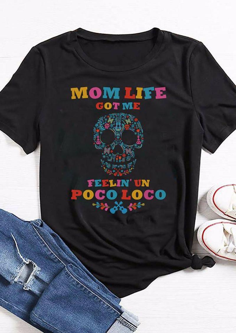 Floral Skull Mom Life Got Me Feelin Un Poco Loco T Shirt Black A3