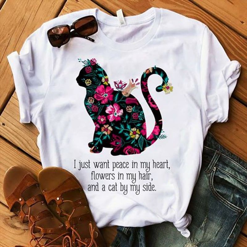 Flower Cat I Just Want Peace In My Heart Flowers In My Hair And A Cat By My Side T Shirt White A3