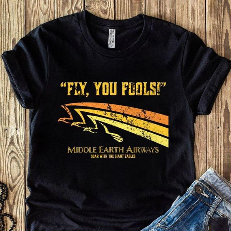 Fly You Fools Middle Earth Airways Soar With The Giant Eagles Black T Shirt Men And Women S-6XL Cotton