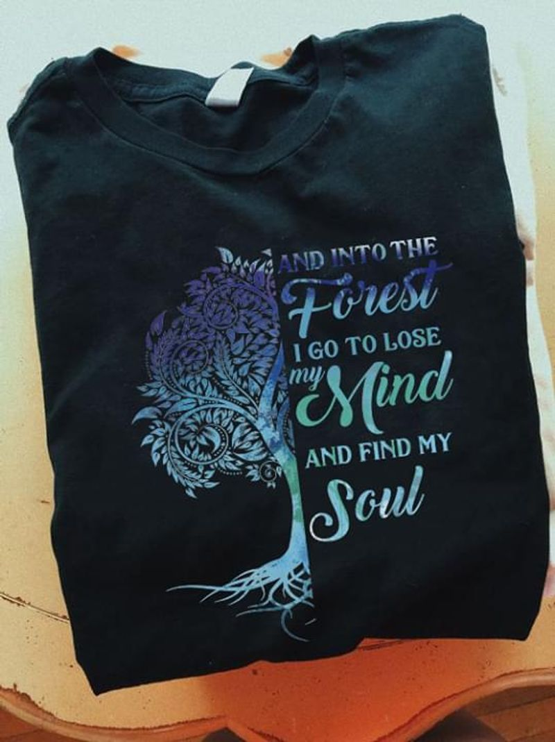 Forest And Into The Forest I Go To Lose My Mind And Find My Soul Tree Black T Shirt Men And Women S-6XL Cotton