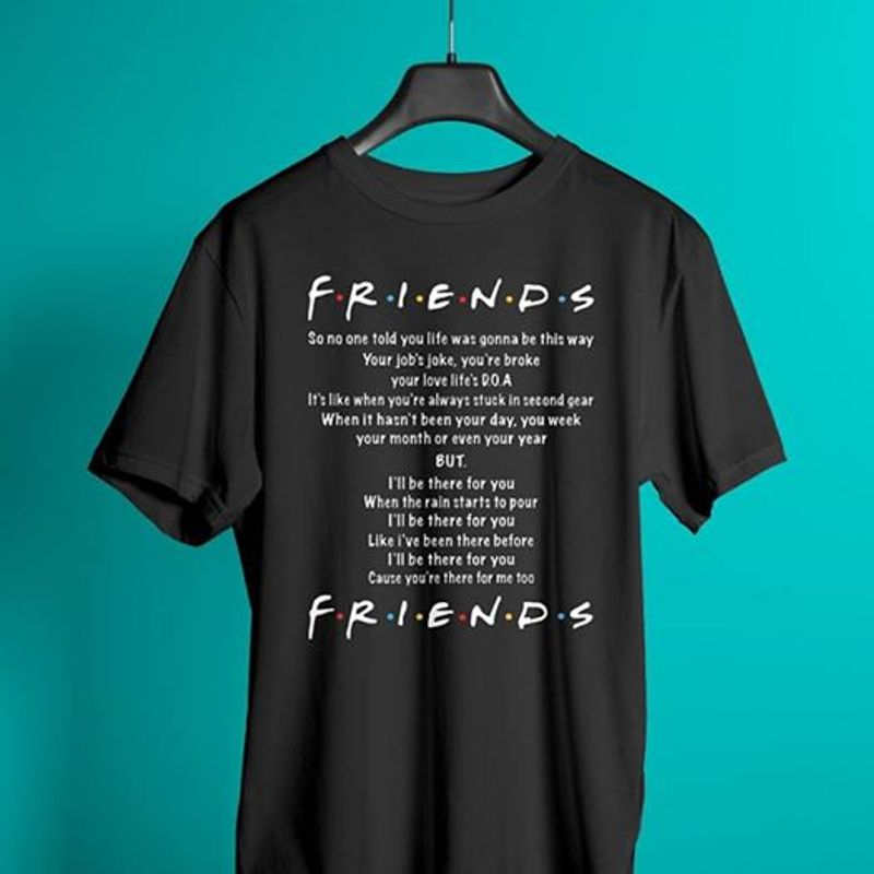 Friends So No One Told You Life Was Gonna Be This Way Your Jobs Joke Youre Broke T-shirt Black B4