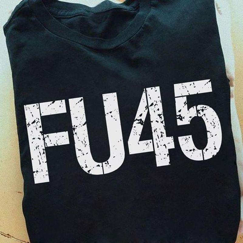 Fu45 Anti Trump Dump Trump T Shirt Funny Classic Black T Shirt Men And Women S-6XL Cotton
