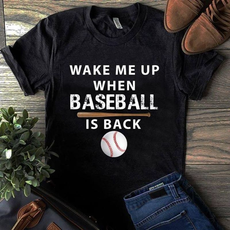 Funny Baseball Lovers Wake Me Up When Baseball Is Back Black T Shirt Men And Women S-6XL Cotton