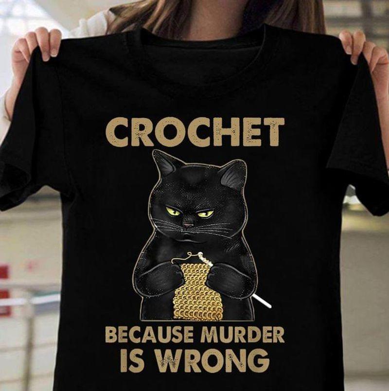 Funny Black Cat Crochet Because Murder Is Wrong Crochet Lovers Gift Black T Shirt Men And Women S-6XL Cotton
