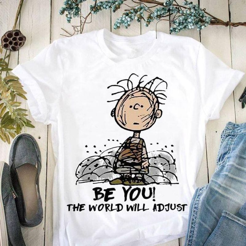 Funny Charlie Brown Be You The World Will Adjust Shirt Peanuts Fans Gift White T Shirt Men And Women S-6XL Cotton