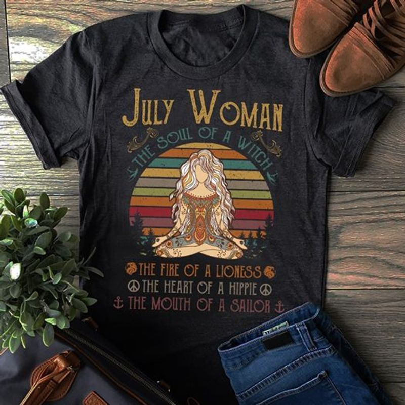 Funny July Woman The Soul Of A Witch The Fire Of A Lioness The Heart Of A Hippie T Shirt Black