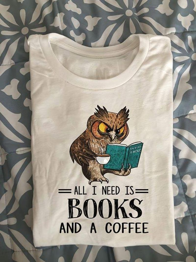 Funny Owl Book And Coffee All I Need Is Books And A Coffee Quote White White T Shirt Men And Women S-6XL Cotton