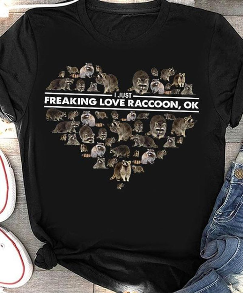 Funny Raccoon I Just Freaking Love Raccoon Black T Shirt Men And Women S-6XL Cotton