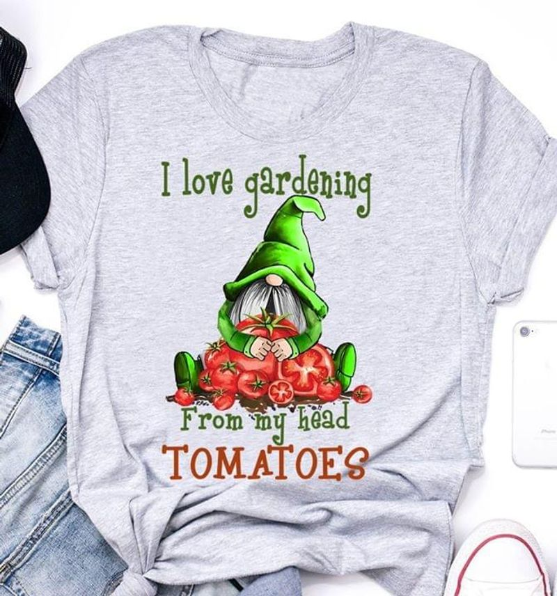 Gardening Lover And Tomatoes I Love Gardening From My Head Tomatoes Grey T Shirt Men/ Woman S-6XL Cotton