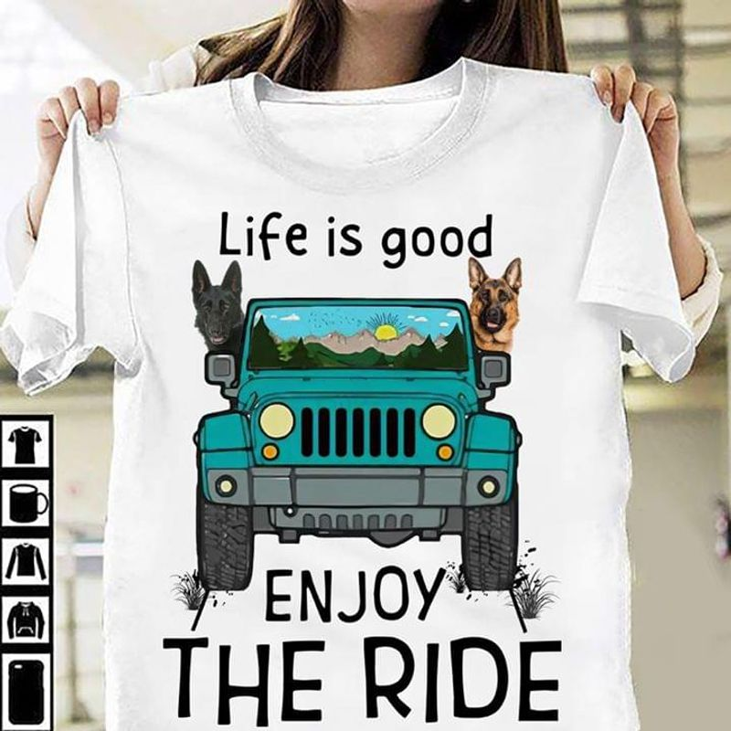 German Shepherd Lovers Life Is Good Enjoy The Ride Jeep White T Shirt Men And Women S-6XL Cotton