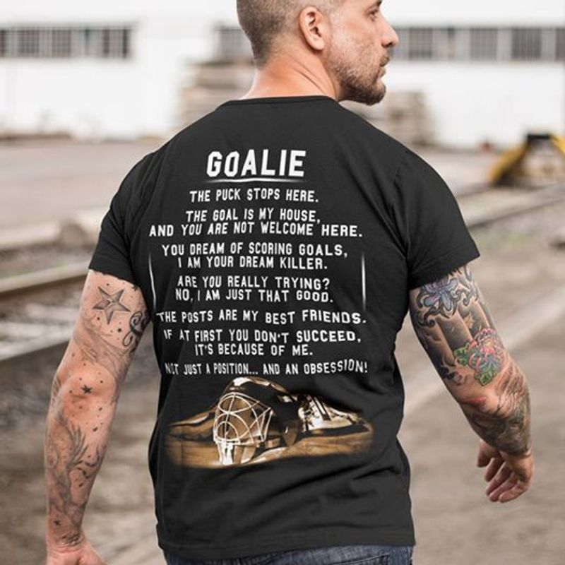 Goalie The Puck Stops Here The Goal Is My House And You Are Not Welcome Here T Shirt Black A8