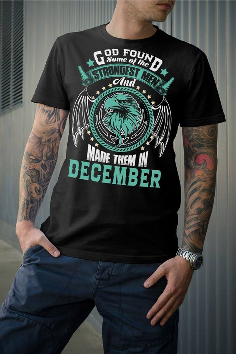 God Found Some Of The Strongest Men And Made Them In December T-shirt Black B7