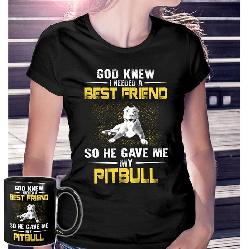 God Knew I Needed A Best Friend So He Gave Me My Pitbull  T-shirt Black A5