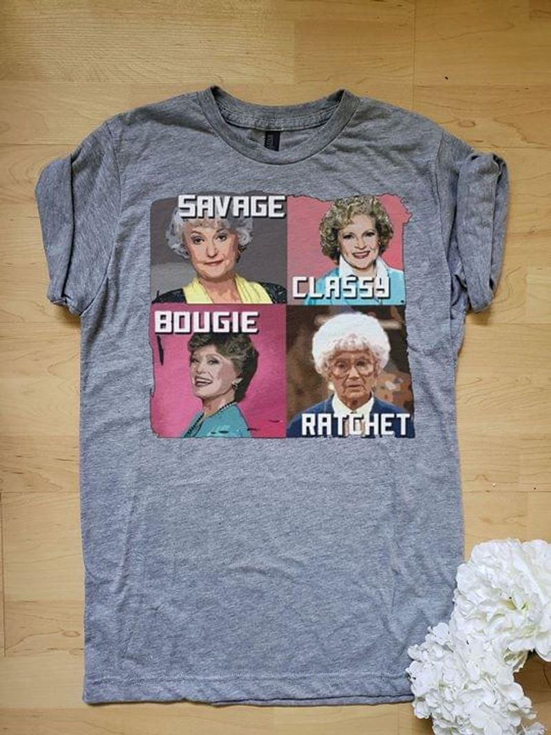 Golden Girls Savage Classy Bougie Ratchet Grey T Shirt S-6XL Mens And Women Clothing