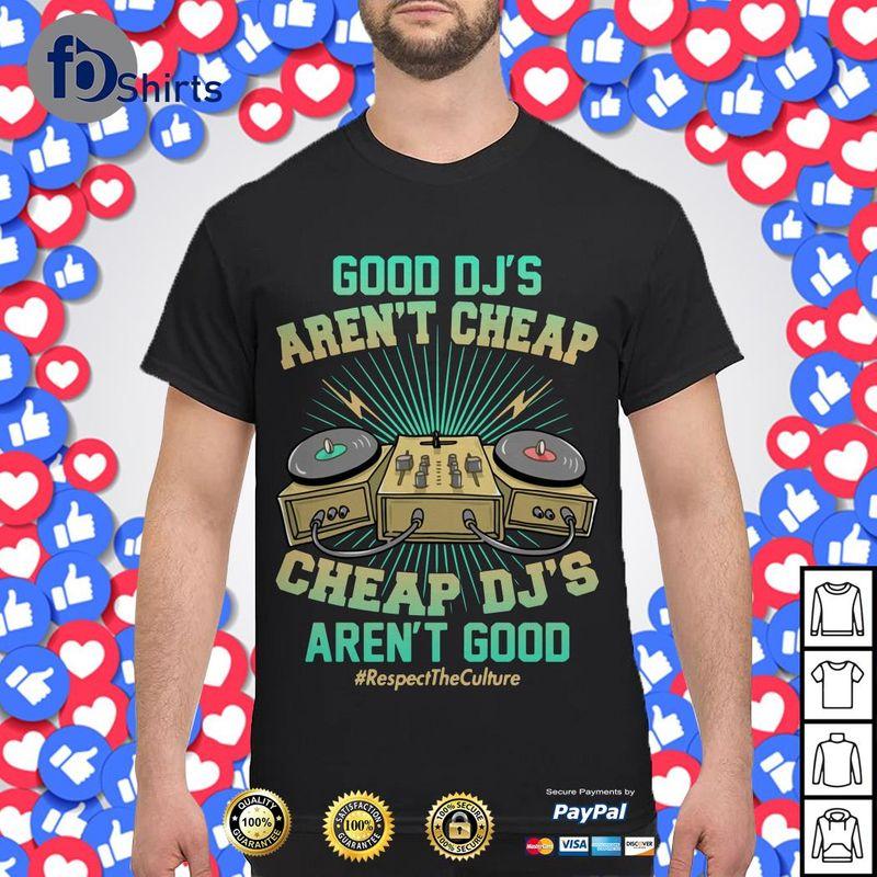 Good Djs Arent Cheap Cheap Djs Arent Good Respect The Culture T-Shirt Black B1