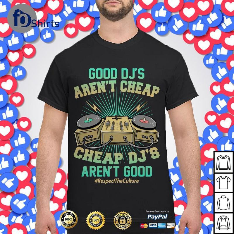 Good Djs Arent Cheap Cheap Djs Arent Good Respect The Culture T-Shirt Black B1