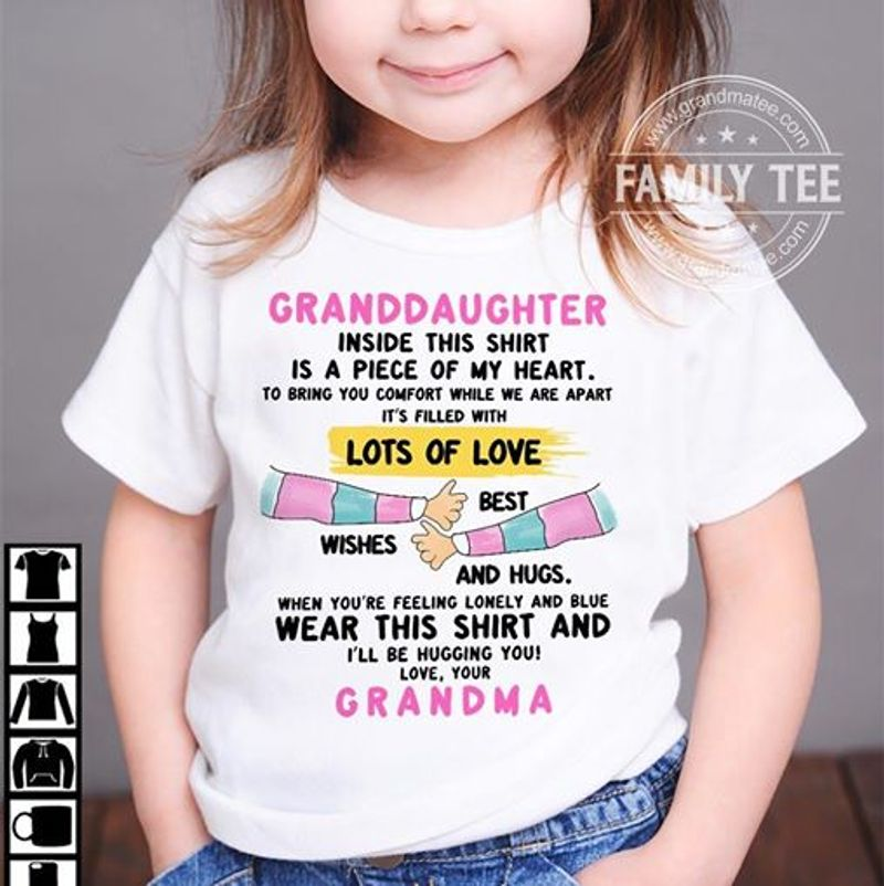 Granddaughter Inside This Shirt Is A Piece Of My Heart Wear This Shirt And Ill Be Hugging You Love Grandma T Shirt White