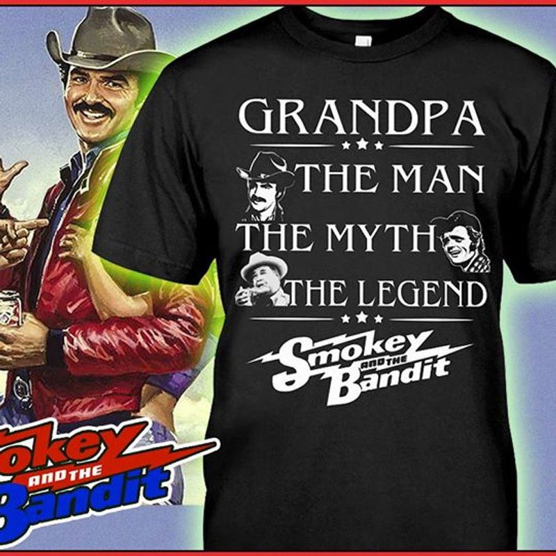 Grandpa The Man The Myth The Legend Smokey And The Bandit  T-shirt Black A5