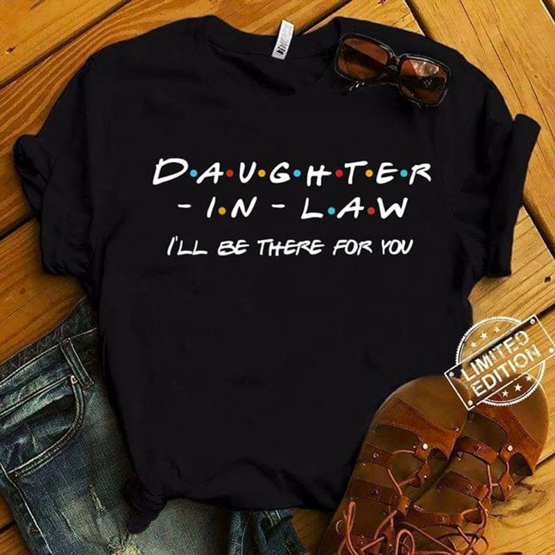 Greatest Daughter- In- Law I'll Be There For You Black T Shirt Men And Women S-6xl Cotton