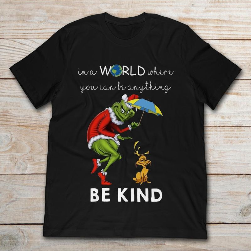 Grinch And Max In A World Where You Can Be Anything Be Kind T Shirt Black