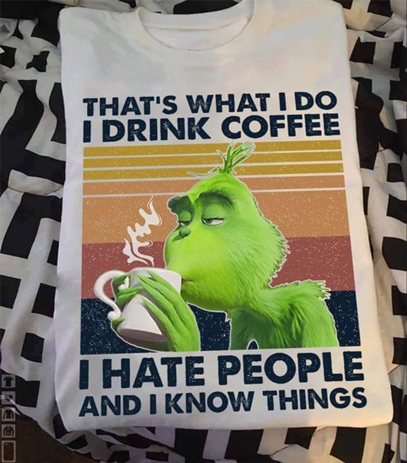 Grinch That's What I Do Drink Coffee Hate People Know Things Vintage White T Shirt Men And Women S-6XL Cotton