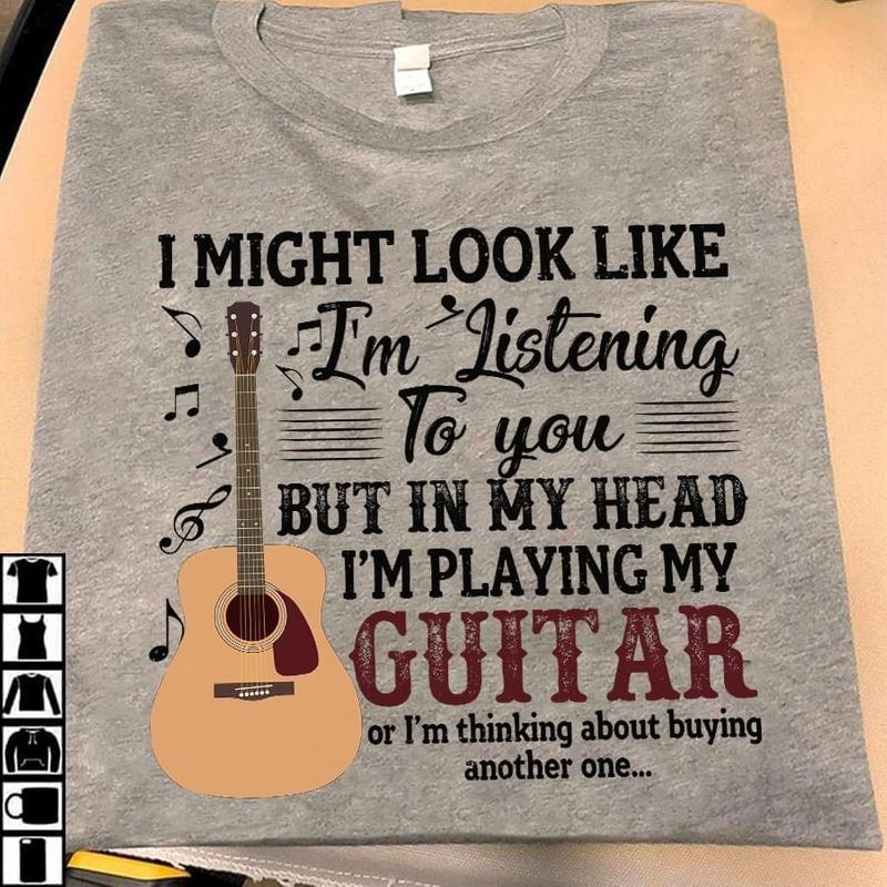 Guitar Lovers I Might Look Like I'm Listening To You But In My Head I'm Playing My Guitar Sport Grey T Shirt Men And Women S-6XL Cotton
