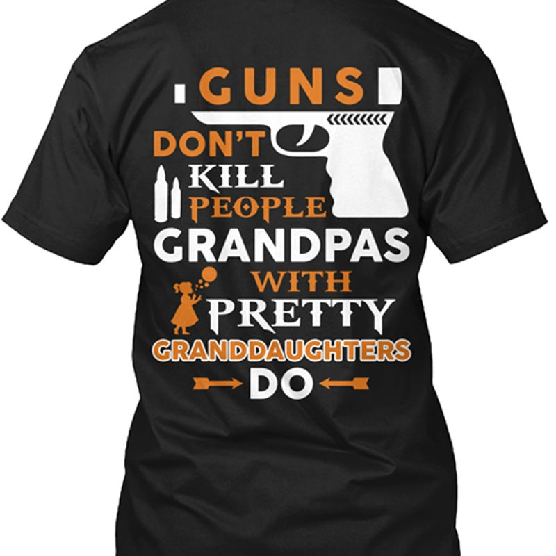 Guns Dont Kill People Grandpas With Pretty Granddaughters Do T-shirt Black A8